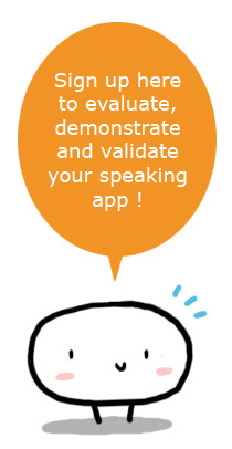 Sign up here to evaluate, demonstrate and validate your speaking app !